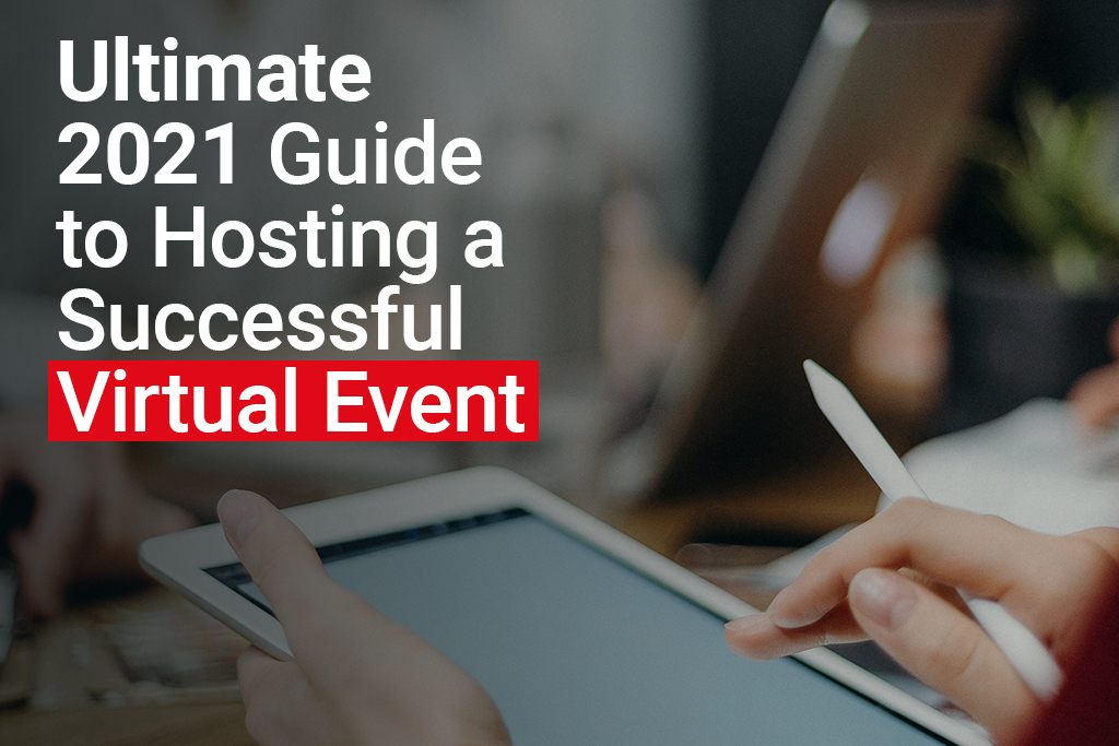 ULTIMATE 2021 GUIDE TO HOSTING A SUCCESSFUL VIRTUAL EVENT